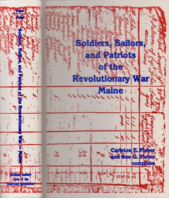 Soldiers, Sailors, and Patriots of the Revolutionary War Maine. Carleton E. Fisher, Sue G. Fisher.