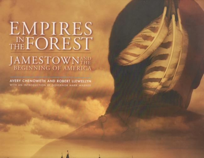 Empires in the Forest Jamestown and the Beginning of America. Avery Chenoweth, Robert Llewellyn, words, photographs.