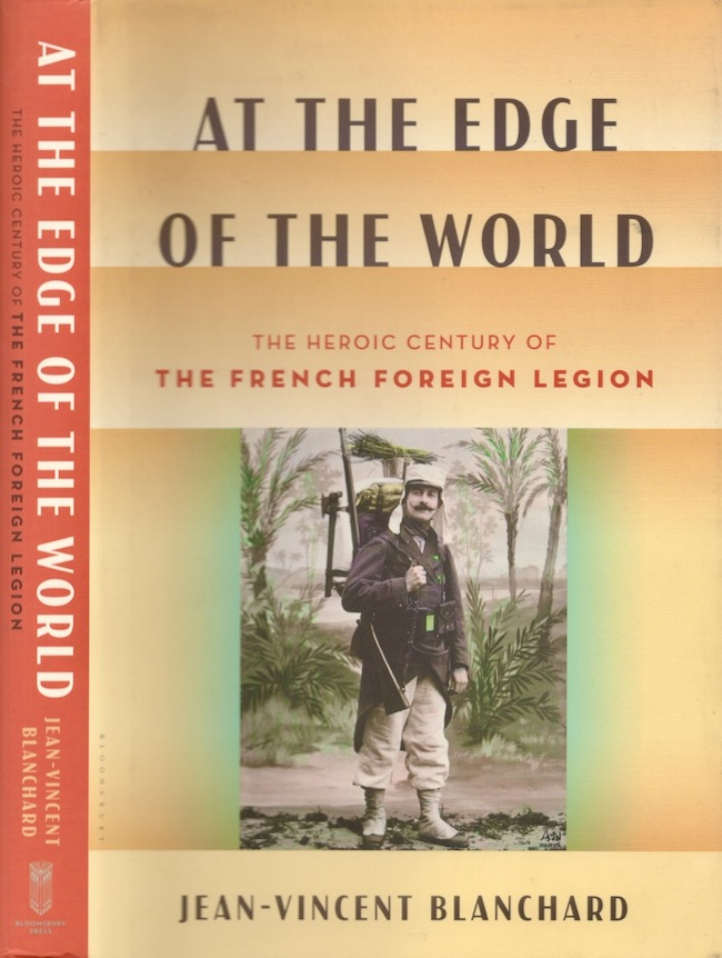 At the Edge of the World: The Heroic Century of the French Foreign Legion. Jean-Vincent Blanchard.