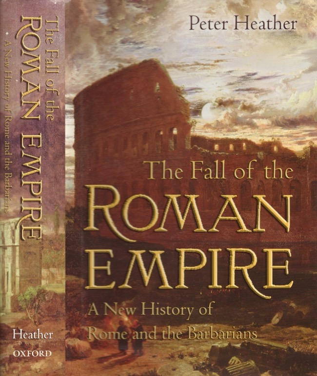 The Fall of the Roman Empire A New History of Rome and the Barbarians. Peter Heather.