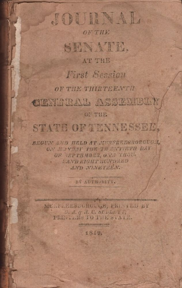 Journal of the Senate At the First Session of the Thirteenth General Assembly of the State of Tennessee. Begun and Held at Murfreesborough, On Monday The Twentieth Day of September, One Thousand Eight Hundred and Nineteen. State of Tennessee.
