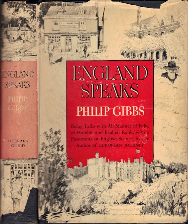 England Speaks; Being Talks with Road Sweepers, Barbers, Statesmen, Lords and Ladies, Beggars, Farming Folk, Actors, Artists, Literary Gentlemen, Tramps, Down-And-Outs, Miners, Steel Workers, Blacksmiths, the Man-In-The-Street, Highbrows, Lowbrows and all Manner of Folk of Humble and Exalted Rank with a Panorama of the English Scene in This Year of Grace, 1935. Philip Gibbs.
