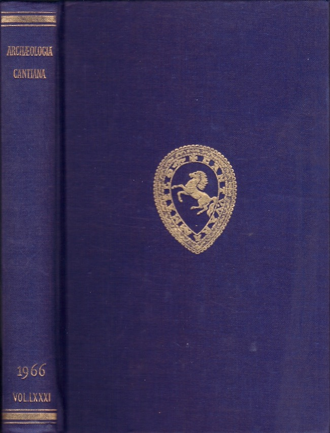 Archaeologia Cantiana; Being Contributions to the History and Archaeology of Kent. Volume LXXXI. 1966. Kent Archaeological Society.