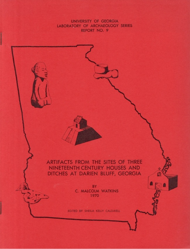 Artifacts From the Sites of Three Nineteenth Century Houses and Ditches at Darien Bluff, Georgia. C. Malcolm Watkins, Sheila Kelly Caldwell.