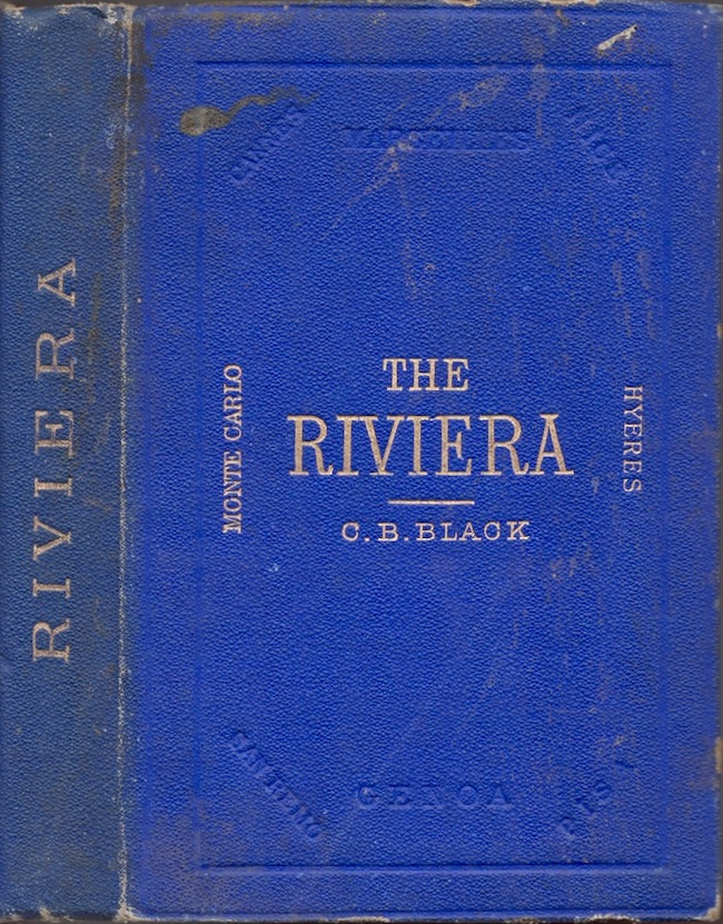 The Riviera or The Coast From Marseilles to Leghorn Including the Interior Towns of Carrara, Lucca, Pisa and Pistoia. C. B. Black.