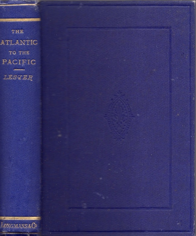 The Atlantic to the Pacific. What to See and How to See It. John Erastus Lester Lester, A. M.