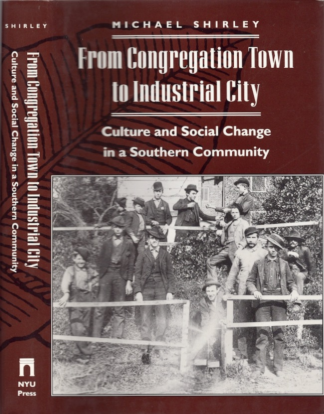 From Congregation Town to Industrial City Culture and Social Change in a Southern Community. Michael Shirley.