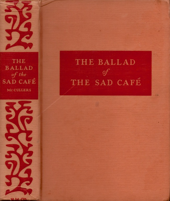 The Ballad of the Sad Cafe: The Novels and Stories of Carson McCullers. Carson McCullers.
