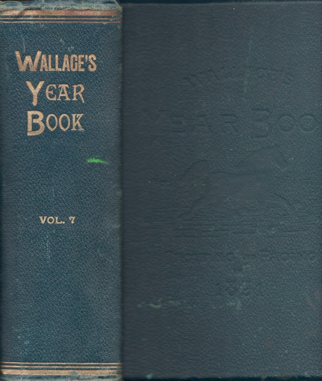 Wallace's Year-Book of Trotting and Pacing in 1891, Containing Summaries of all Trotting and Pacing Performances of the year, carefully compiled from the Official Reports of the National Trotting Association, The American Trotting Association, and other authentic sources. American Trotting Register Association, Proprietors, Publishers of Wallace's American Trotting Register, Wallace's Monthly.