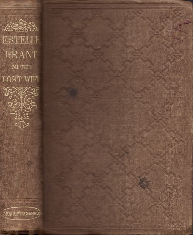 Estelle Grant; or, The Lost Wife. Dick, Fitzgerald, Publishers.
