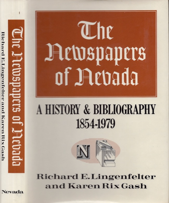 The Newspapers of Nevada A History and Bibliography, 1854-1979. Richard E. Lingenfelter, Karen Rix Gash.