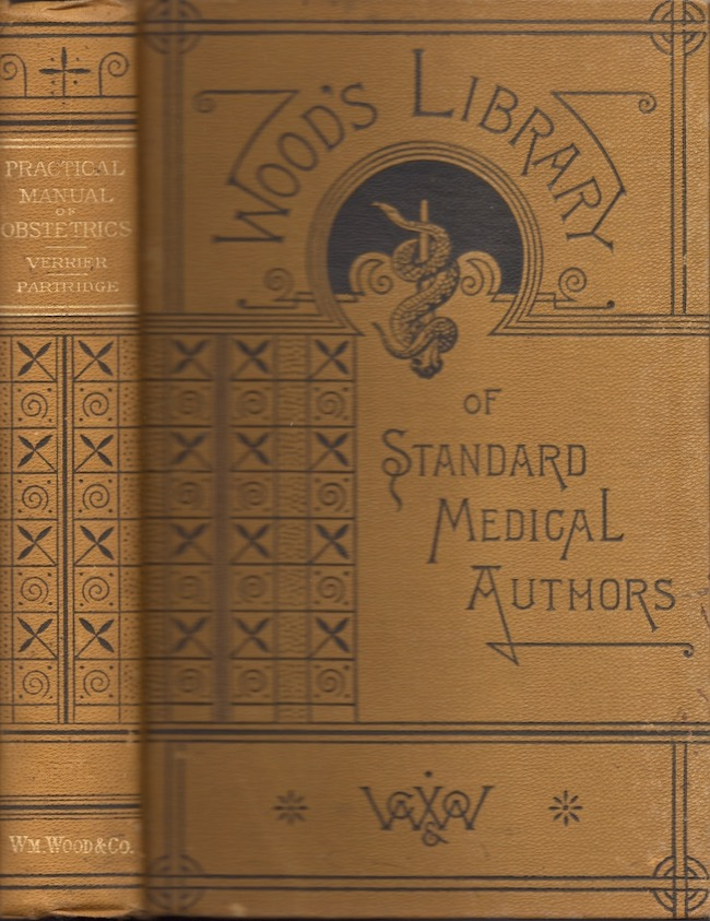Practical Manual of Obstetrics. Dr. E. Verrier, Lecturer on Obstetrics in the Faculty of Medicine of Paris.