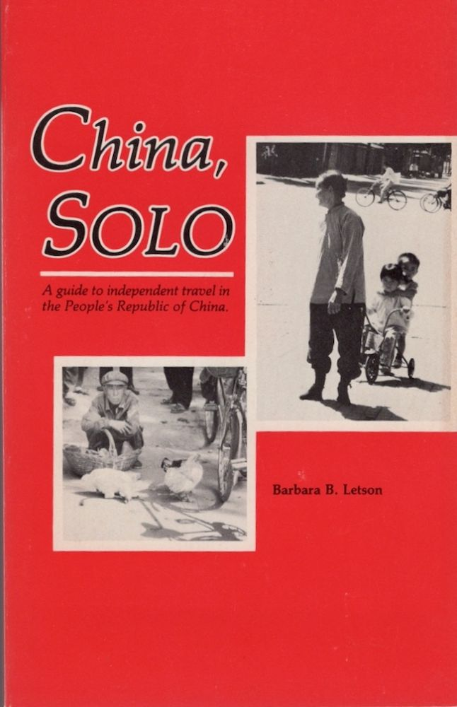 China, Solo A guide to independent travel in the People's Republic of China. Barbara B. Letson.