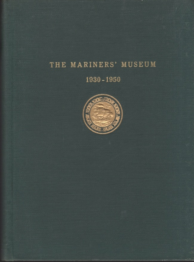 The Mariners' Museum 1930-1950 A History and Guide. Mariners' Museum.