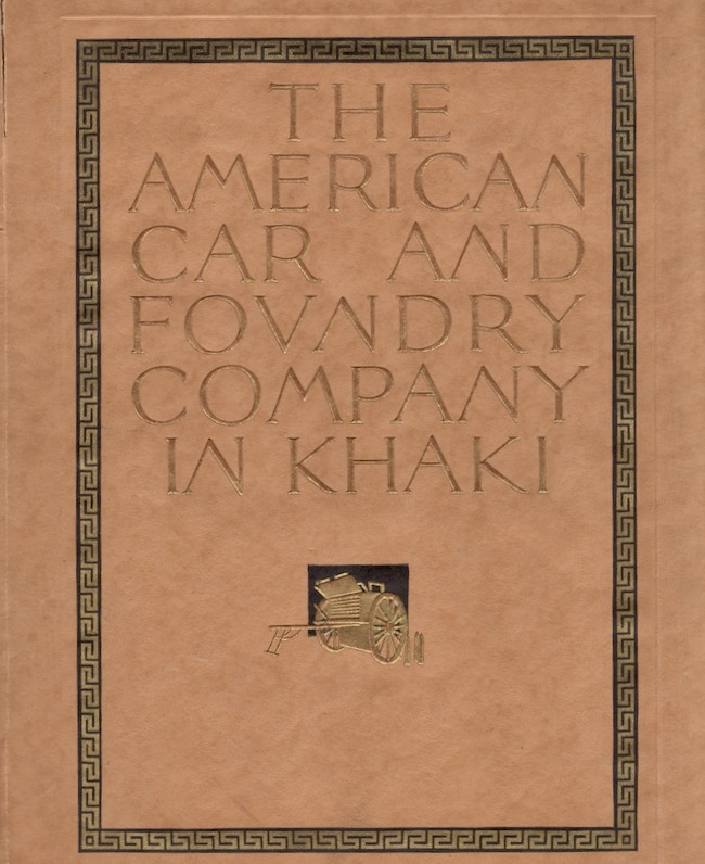 The American Car and Foundry Co. In Khaki Its Achievements in the Great War. The American Car, Foundry Company.