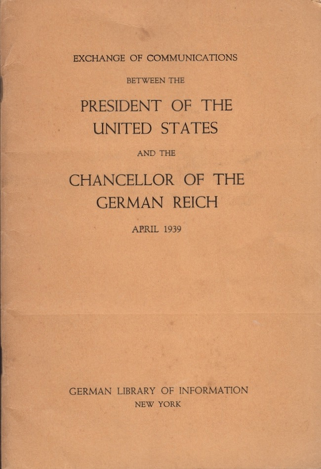 Exchange of Communications Between the President of the United States and the Chancellor of the German Reich April 1939. Franklin D. Roosevelt.