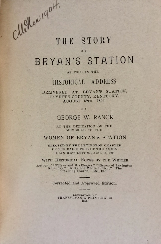 The Story of Bryan's Station As Told in the Historical Address Delivered at Bryan's Station, Fayette County, Kentucky, August 18th, 1896. George W. Ranck.