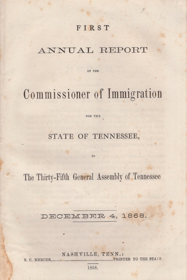 First Annual Report of the Commissioner of Immigration for the State of Tennessee, The Thirty-Fifth General Assembly of Tennessee December 4, 1868. Hermann Bokum, State of Tennessee Commissioner of Immigration.