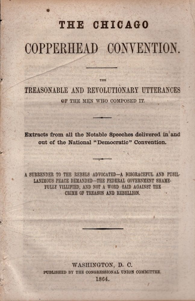 The Chicago Copperhead Convention. The Treasonable and Revolutionary Utterances of the Men Who Composed It. Congressional Union Committee.