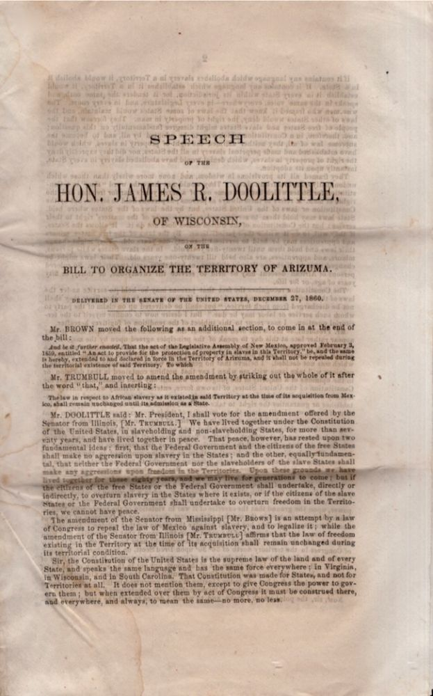 Speech of the Hon. James R. Doolittle, of Wisconsin, on the Bill to Organize the Territory of Arizuma. Delivered in the Senate of the United States, December 27, 1860. Hon. James R. Doolittle, of Wisconsin.