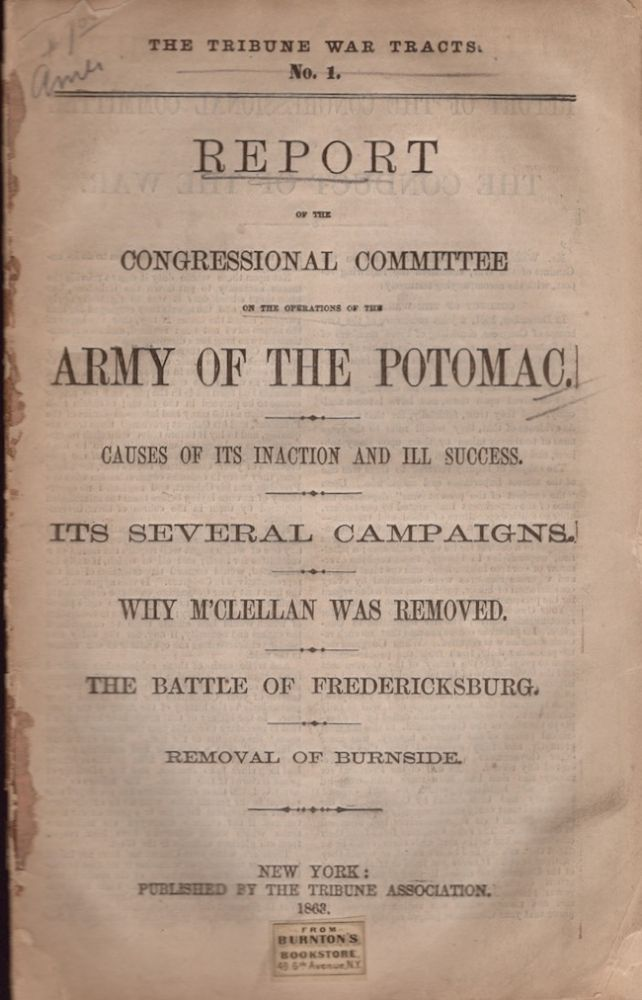 Report on the Congressional Committee on the Operations of the Army of the Potomac. Causes of Its Inaction and Ill Success. Its Several Campaigns. Why M'Clellan was Removed. The Battle of Fredericksburg. Removal of Burnside. Tribune Association.