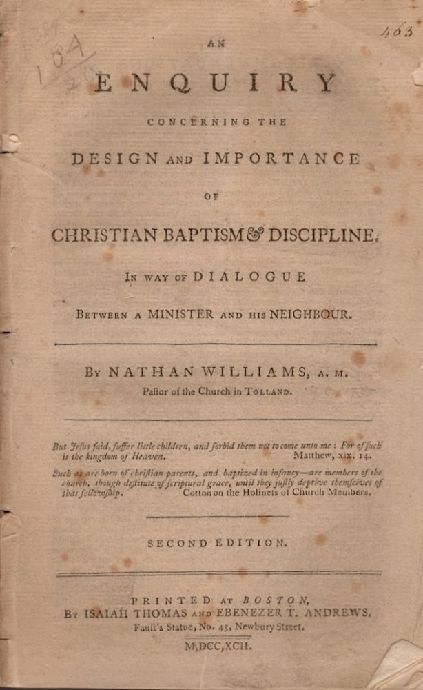 An Enquiry Concerning the Design and Importance of Christian Baptism & Discipline. In Way of Dialogue Between a Minister and His Neighbour. Nathan Williams.