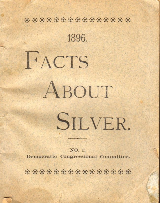 1896 Facts About Silver. No 1. Democratic Congressional Committee. A. J. Warner.
