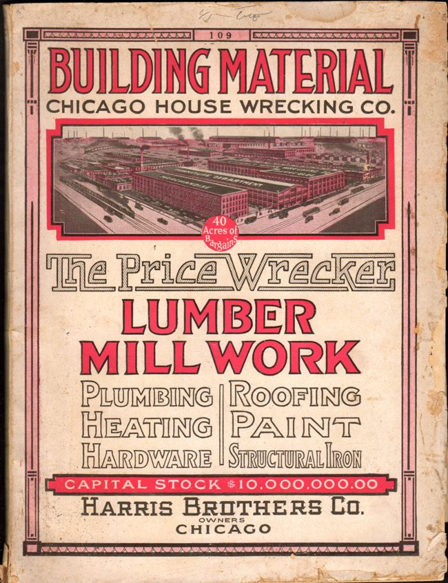 Building Material Chicago House Wrecking Co. The Price Wrecker. Lumber Mill Work. Plumbing, Heating, Hardware, Roofing, Paint, Structural Iron. Harris Brothers.