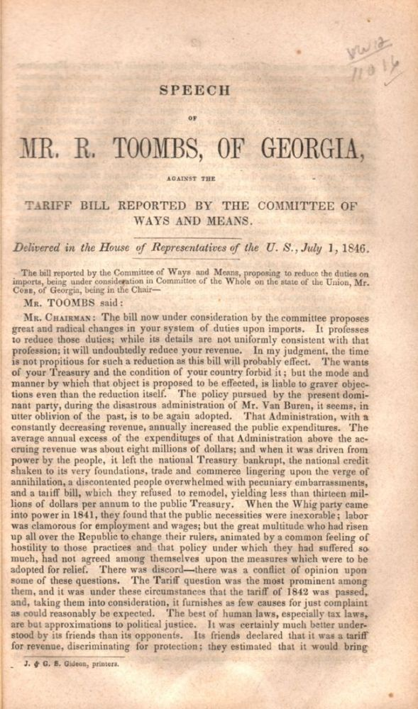 Speech of Mr. R. Toombs, of Georgia, Against the Tariff Bill Reported by the Committee of Ways and Means. Delivered in the House of Representatives of the U.S., July 1, 1846. Robert Toombs.