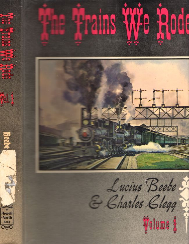 The Trains We Rode Volume I: Alton-New York Central Volume II: Northern Pacific - Wabash. Lucius Beebe, Charles Clegg.