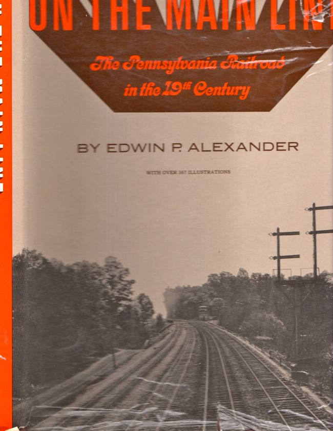 On the Main Line The Pennsylvania Railroad in the 19th Century. Edwin P. Alexander.