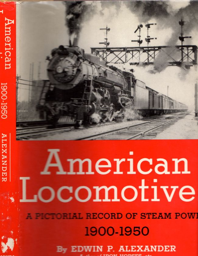 American Locomotives A Pictorial Record of Steam Power, 1900-1950. Edwin P. Alexander.
