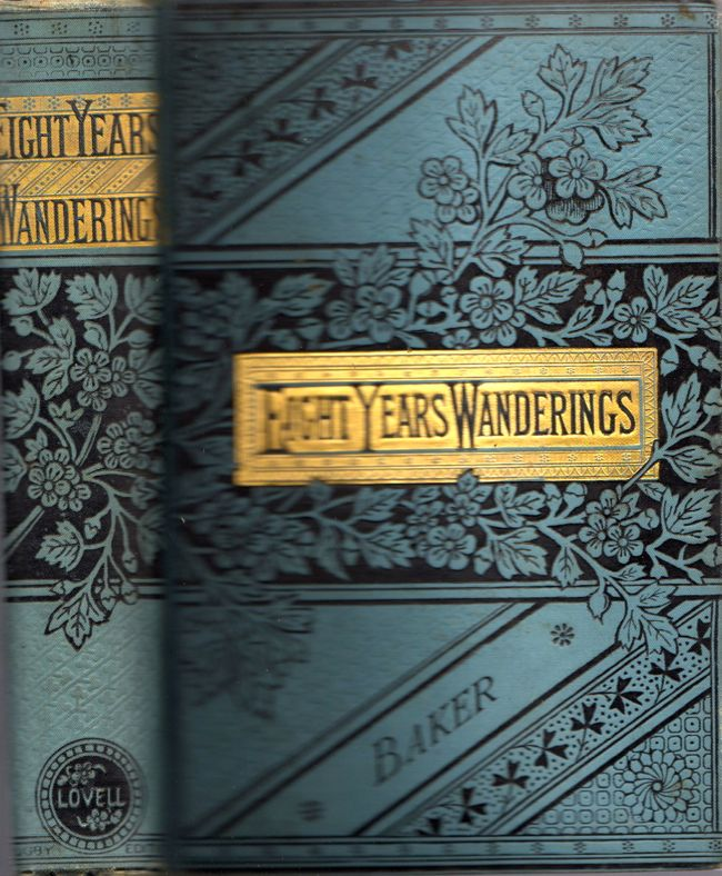 Eight Years' Wanderings. Samuel W. Baker.