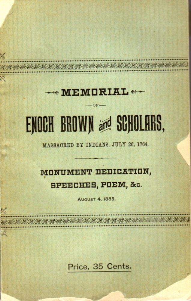 Memorial of Enoch Brown and Eleven Scholars, Who Were Massacred in Antrim Township, Franklin County, Pa, by the Indians, During the Pontiac War, July 26, 1764. Rev. Cyrus Cort.