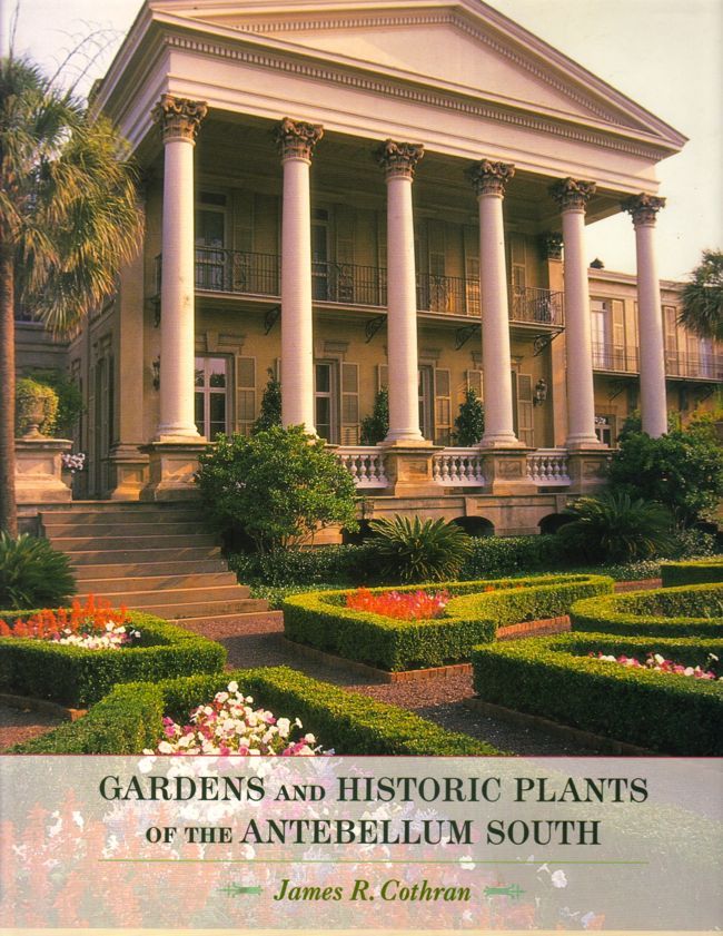 Gardens and Historic Plants of the Antebellum South. James R. Cothran.
