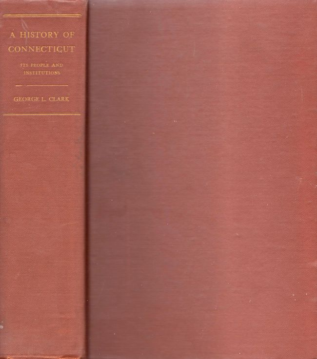 A History of Connecticut Its People and Institutions. George L. Clark.