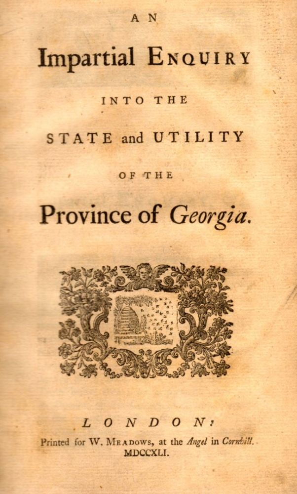 An Impartial Enquiry into the State and Utility of the Province of Georgia. Benjamin Martyn.