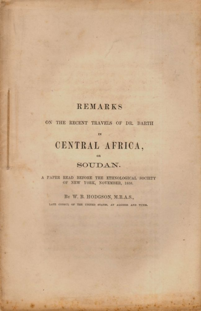 Remarks on the Recent Travels of Dr. Barth in Central Africa, or Sudan. William Browne Hodgson.