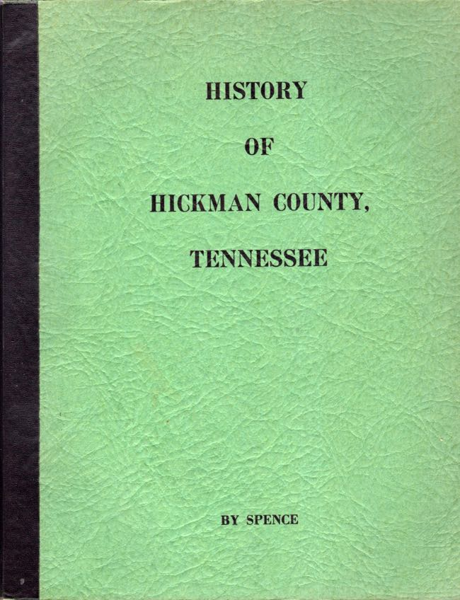 A History of Hickman County Tennessee. W. Jerome D. Spence, David L. Spence.