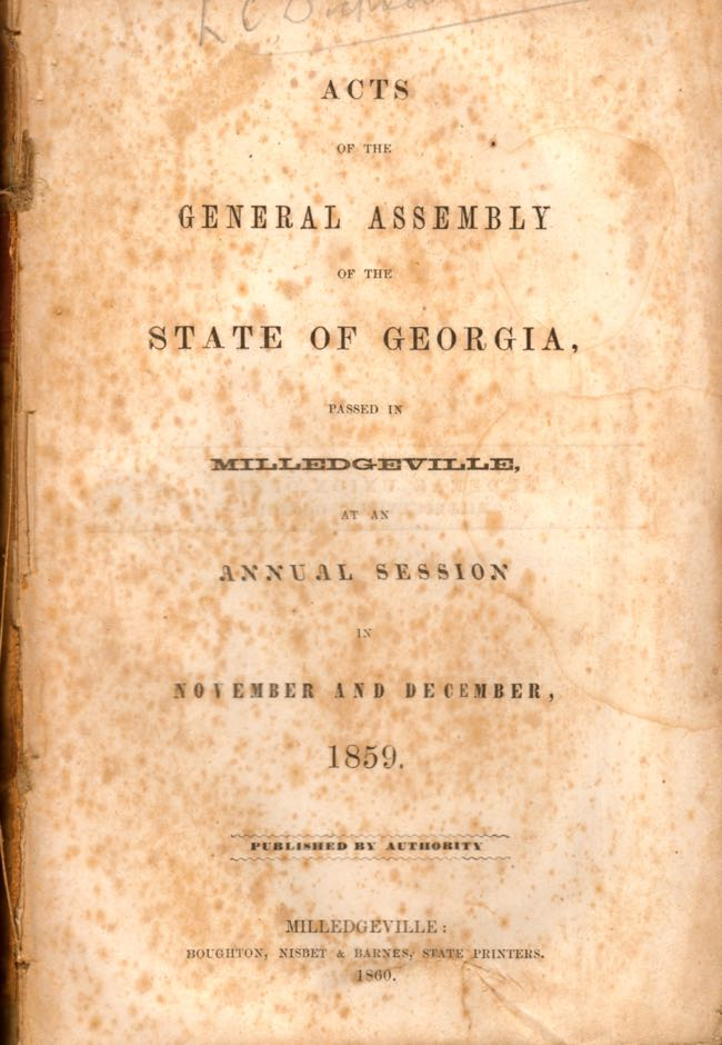 Acts of the General Assembly of the State of Georgia, Passed at Milledgeville, At An Annual Session in November and December, 1859. Georgia.