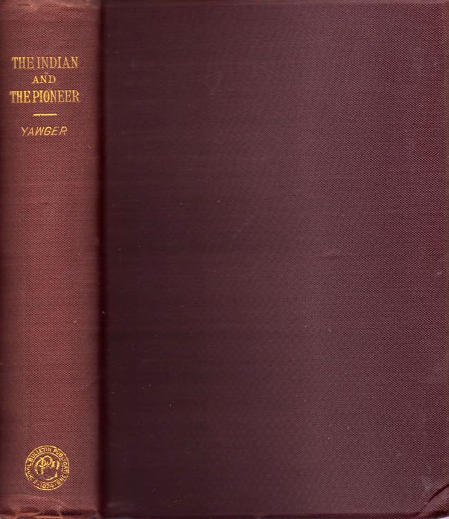 The Indian and The Pioneer An Historical Study. Rose N. Yawger.