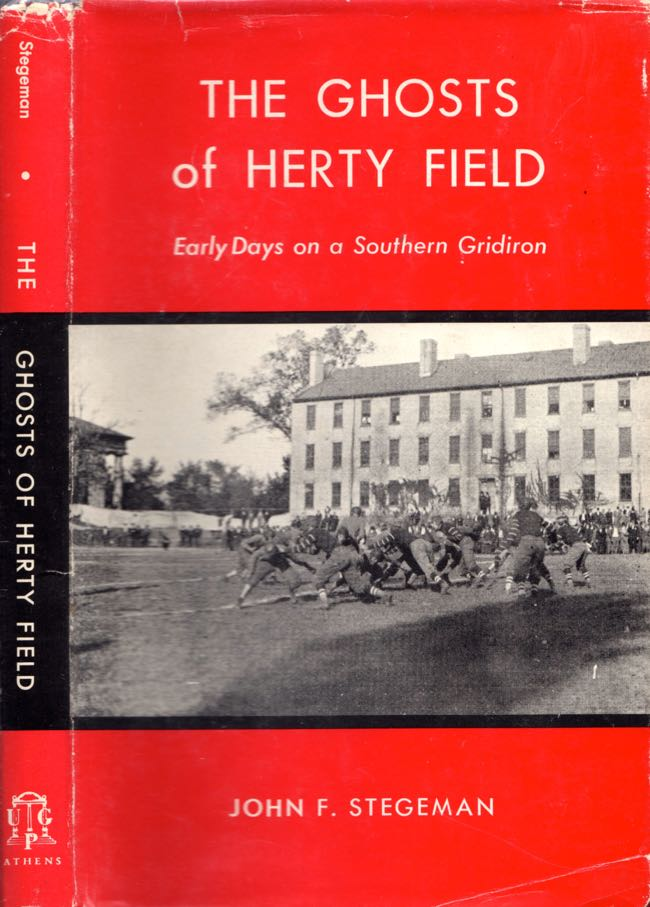 The Ghosts of Herty Field Early Days on a Southern Gridiron. John F. Stegeman.