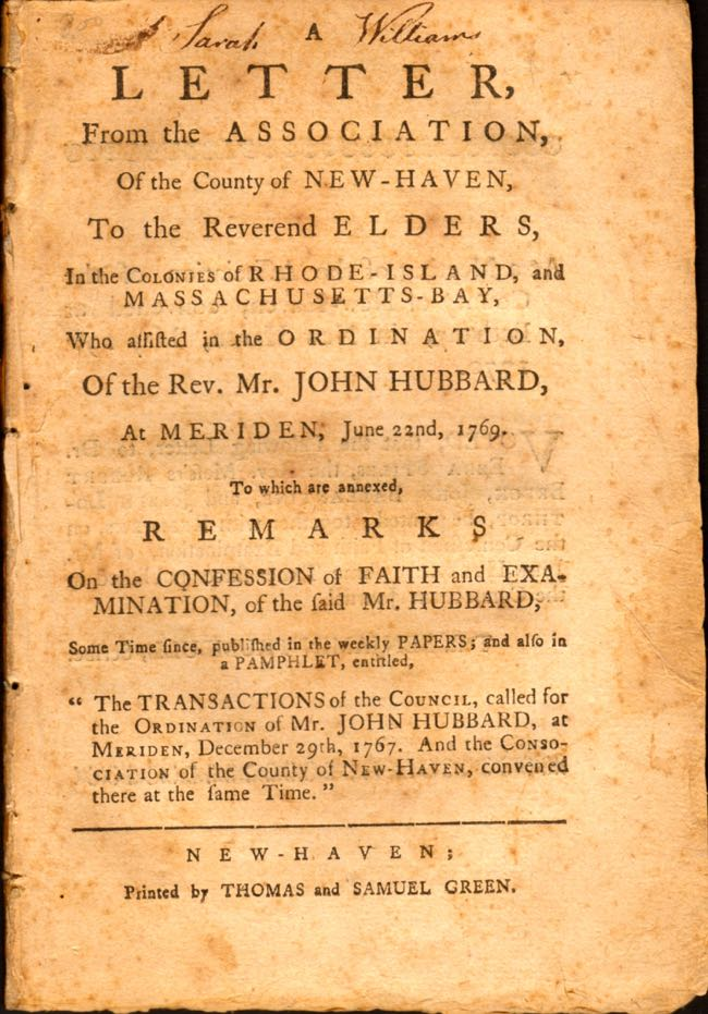 A Letter From the Association, of the County of New-Haven, To The Reverend Elders, In the Colonies of Rhode-Island, and Massachusetts-Bay, Who Assisted in the Ordination, of the Rev. Mr. John Hubbard, At Meriden, June 22nd, 1769. To Which is Annexed, Remarks on the Confession of Faith and Examination, Of the Said Hubbard. Benjamin Trumbull.