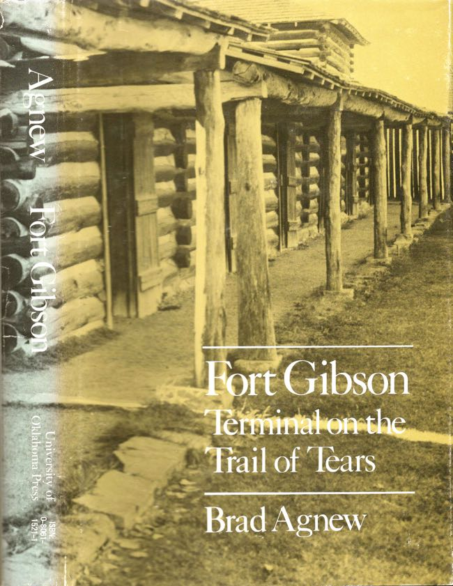 Fort Gibson, Terminal on the Trail of Tears. Brad Agnew.