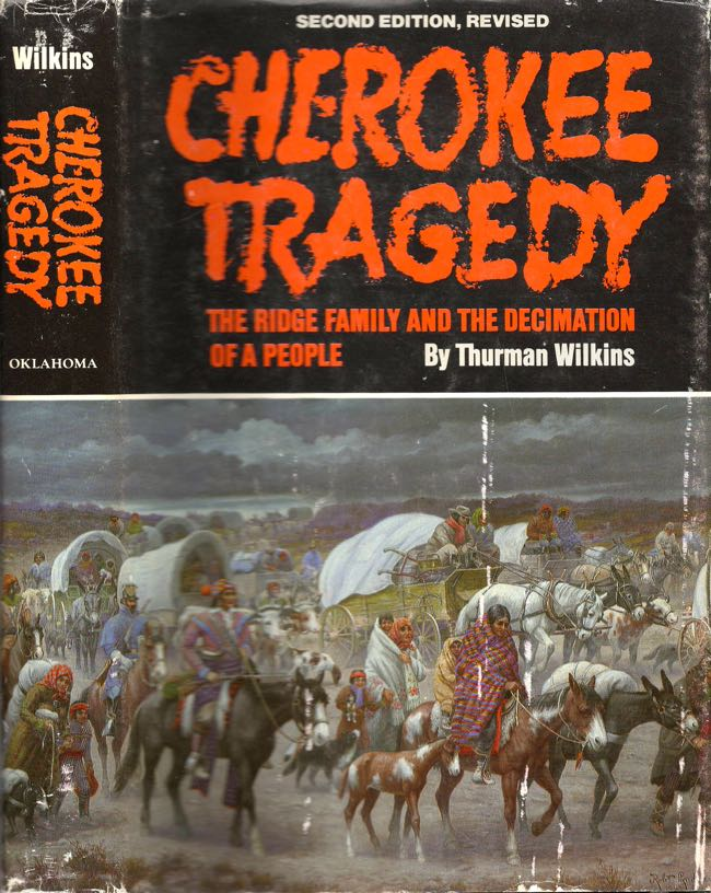 Cherokee Tragedy: The Ridge Family and the Decimation of a People. Thurman Wilkins.