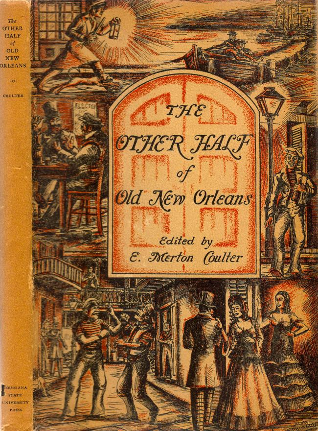 """The Other Half of Old New Orleans Sketches of Characters and Incidents from the Recorder's Court of New Orleans in the Eighteen Forties as Reported in the """"Picayune."""" E. Merton Coulter."""