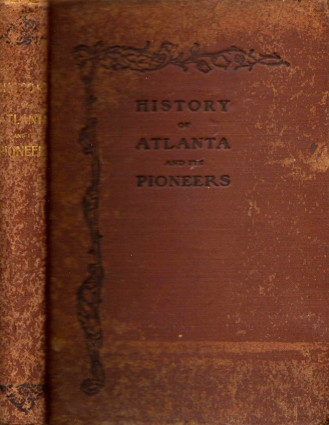 Pioneer Citizens' History of Atlanta and its Pioneers 1833-1902. W. L. Calhoun, 1902 President Pioneer Citizens Society of Atlanta.