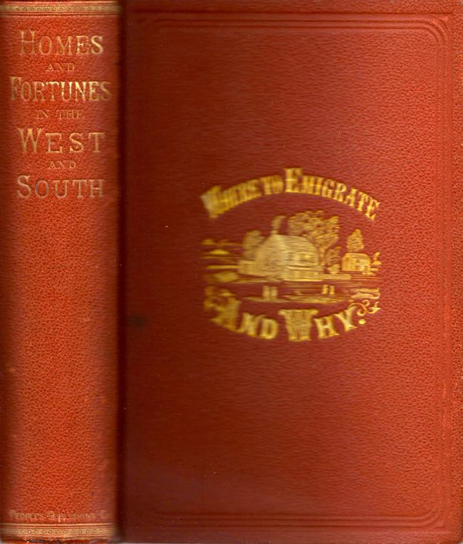 Where to Emigrate and Why. Homes and Fortunes in the Boundless West and The Sunny South. Frederick B. Goddard.