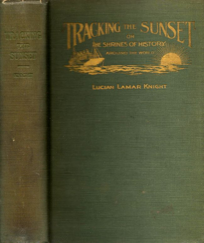 Tracking the Sunset or The Shrines of History Around The World. Lucian Lamar Knight.