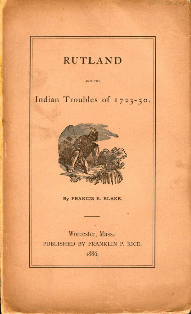 Rutland and the Indian troubles of 1723-30. Francis E. Blake.